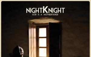 God Ιs Α Μotherfucker, Night Knight, God is a motherfucker, Night Knight