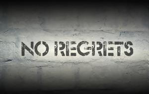 No regrets: Μην ζεις μια ζωή μετανιώνοντας!
